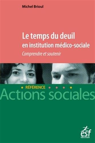 Le temps du deuil en institution médico-sociale: Comprendre et soutenir par Michel BRIOUL