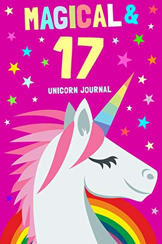 Magical & 17 Unicorn Journal: 17th Birthday Gift For Girls And Boys / Diary Notebook / 6x9 Composition, Write, Sketch, Draw & Hand Book / For Creative Journaling, Writing and Drawing