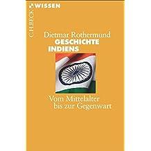 Geschichte Indiens: Vom Mittelalter bis zur Gegenwart (Beck'sche Reihe)