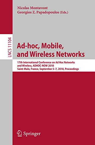 Ad-hoc, Mobile, and Wireless Networks: 17th International Conference on Ad Hoc Networks and Wireless,  ADHOC-NOW 2018, Saint-Malo, France, September 5-7, ... Book 11104) (English Edition) (Mobile Ad-hoc-netzwerk)