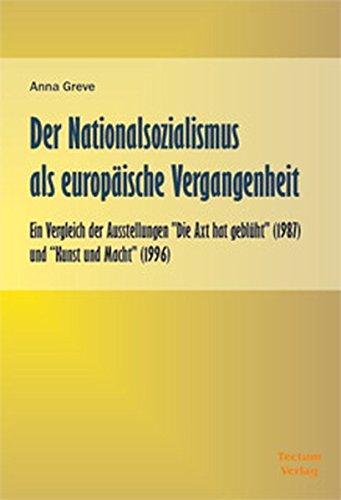 """Der Nationalsozialismus als europäische Vergangenheit. Ein Vergleich der Ausstellungen """"Die Axt hat geblüht"""" (1987) und """"Kunst und Macht"""" (1996)"""