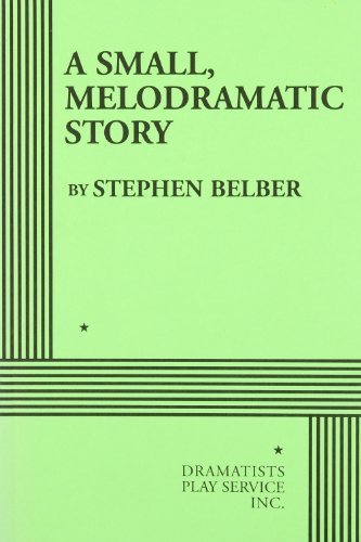 a-small-melodramatic-story-acting-edition-by-stephen-belber-2008-03-07