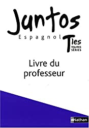 Espagnol Tles toutes séries Juntos : Livre du professeur