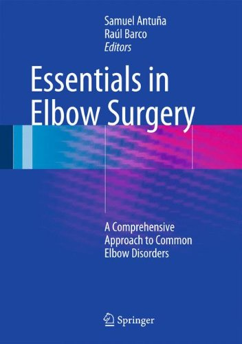 Essentials In Elbow Surgery: A Comprehensive Approach to Common Elbow Disorders