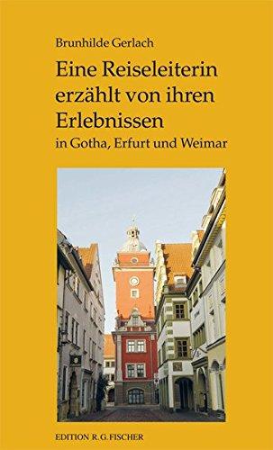 Eine Reiseleiterin erzählt von ihren Erlebnissen: in Gotha, Erfurt und Weimar (EDITION R.G. FISCHER / EDITION R.G. FISCHER)