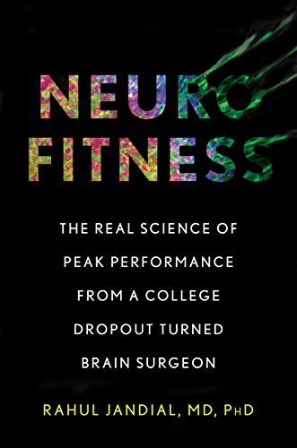 Neurofitness: The Real Science of Peak Performance from a College Dropout Turned Brain Surgeon (English Edition)