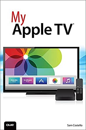 My Apple TV (My...) eBook: Costello, Sam: Amazon.co.uk: Kindle Store