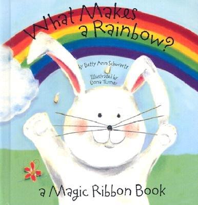 What Makes a Rainbow?: A Magic Ribbon Book (Novelty Book Series) por Betty Ann Schwartz