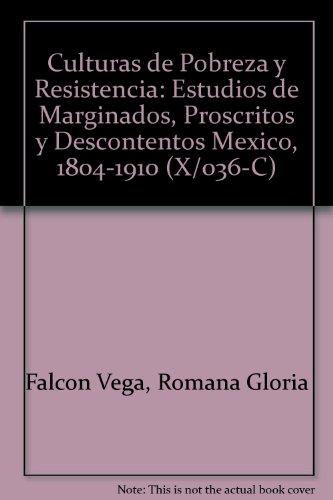 Culturas de Pobreza y Resistencia: Estudios de Marginados, Proscritos y Descontentos Mexico, 1804-1910 (X/036-C)