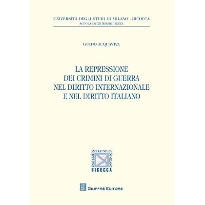 La Repressione Dei Crimini Di Guerra Nel Diritto Internazionale E Nel DirittoItaliano (Univ. Milano Bicocca-Scuol.giurisprudenza Vol. 8)