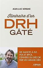 Itinéraire d'un DRH gâté - De Sanofi à ELF, PSA et BPCE, l'envers du décor par un grand DRH de Jean-Luc Vergne
