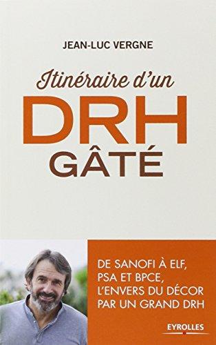 Itinéraire d'un DRH gâté : De Sanofi à ELF, PSA et BPCE, l'envers du décor par un grand DRH par Jean-Luc Vergne
