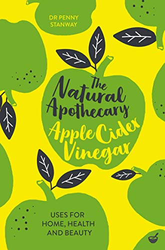 The Natural Apothecary: Apple Cider Vinegar: Tips for Home, Health and Beauty (English Edition)