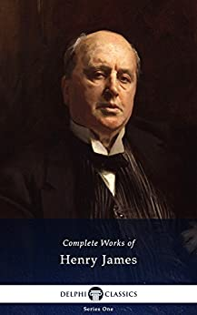 Delphi Complete Works of Henry James (Illustrated) by [James, Henry]