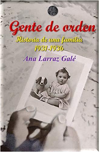 Gente de orden: Historia de una familia por Ana Larraz Galé