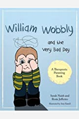 William Wobbly and the Very Bad Day: A story about when feelings become too big (Therapeutic Parenting Books) Paperback