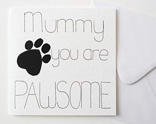 Mummy you are PAWSOME Mothers Day/Birthday Card