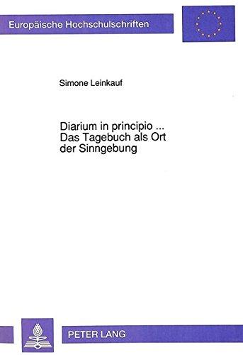 Diarium in principio...-Das Tagebuch als Ort der Sinngebung: Untersuchungen zu Leitbegriffen im...