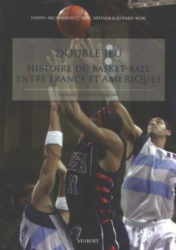 Double jeu : Histoire du basket-ball entre France et Amériques par Fabien Archambault