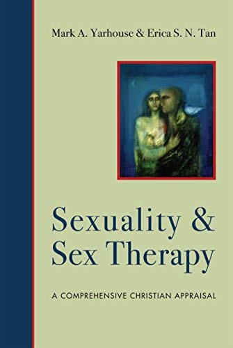 Sexuality and Sex Therapy: A Comprehensive Christian Appraisal by Mark A. Yarhouse (2014-04-04)