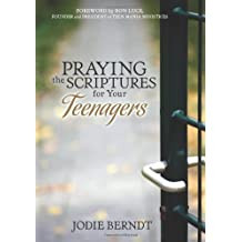 Praying the Scriptures for Your Teenagers: Discover How to Pray God's Purpose for Their Lives: Discover How to Pray God's Will for Their Lives