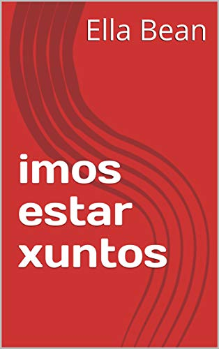 imos estar xuntos (Galician Edition) por Ella Bean