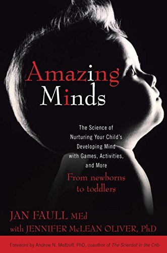 Amazing Minds: The Science of Nurturing Your Child's Developing Mind with Games, Activites, and More by Jan Faull M.Ed. (2010-08-03)