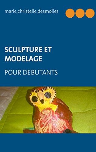 Sculpture et modelage pour débutant par Marie Christelle Desmolles