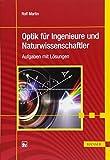 Optik für Ingenieure und Naturwissenschaftler: Aufgaben mit Lösungen - Rolf Martin