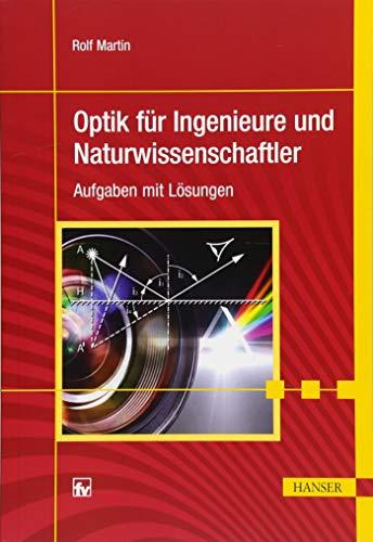 Optik für Ingenieure und Naturwissenschaftler: Aufgaben mit Lösungen