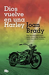 Dios vuelve en una Harley: Una historia que te hará sentir libre y vivo, si alguna vez te han roto el corazón. par Joan Brady
