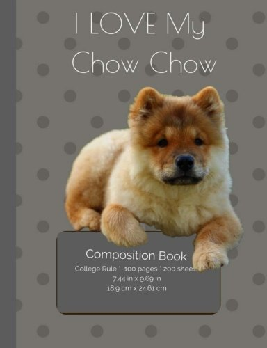 i-love-my-chow-chow-dog-composition-notebook-college-ruled-writers-notebook-for-school-teacher-offic