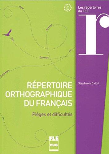 PUG - Français général: Répertoire orthographique du français: Pièges et difficultés / Nachschlagewerk und Übungsbuch par Stéphanie Callet