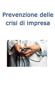 Prevenzione delle Crisi di Impresa (Gestione e Soluzioni delle Crisi Aziendali Vol. 3) di [Brancozzi, Simone]