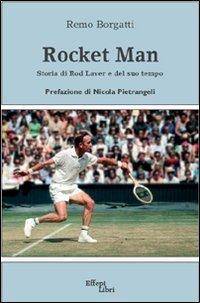 Rocket man. Storia di Rod Laver e del suo tempo (Rod Laver)