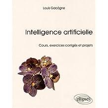 Intelligence Artificielle - Cours, exercices corrigés et projets