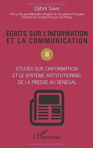 Ecrits sur l'information et la communication: Etudes Sur L'information Et Le Système Institutionnel De La Presse Au Sénégal par Djibril Samb