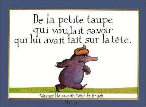 De la petite taupe qui voulait savoir qui lui avait fait sur la tte de Werner Holzwart (18 mars 1999) Reli