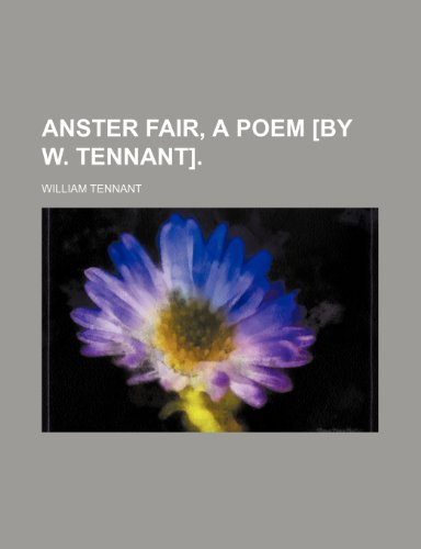 Anster fair, a poem [by W. Tennant].