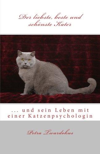 Preisvergleich Produktbild Der liebste, beste und schönste Kater: ... und sein Leben mit einer Katzenpsychologin