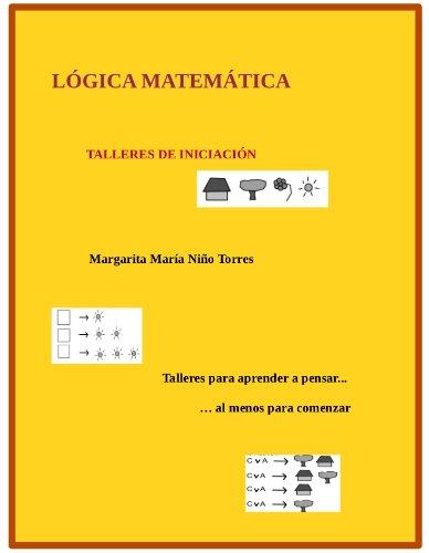 LOGICA MATEMÁTICA. Talleres de iniciación por Margarita María Niño Torres