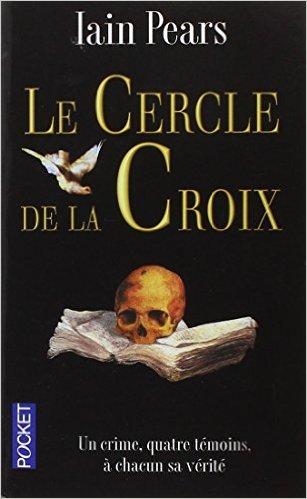 Le Cercle de la croix de Iain PEARS ,Georges-Michel SAROTTE (Traduction) ( 31 mars 2004 )