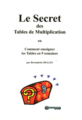 Le Secret des Tables de multiplication ou Comment enseigner les Tables en 9 semaines : Avec 240 cartes par Bernadette Dullin