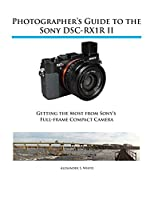 This book is a complete guide to the features, operation, menus, and controls of Sony's full-frame premium compact camera, the RX1R II. The book includes more than 450 images that illustrate the shooting modes, special effects, and other features of ...