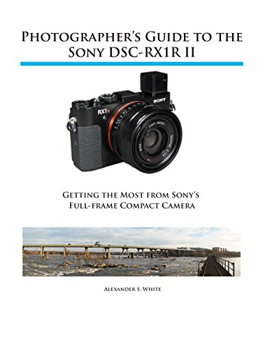 Photographer\'s Guide to the Sony DSC-RX1R II: Getting the Most from Sony\'s Full-frame Compact Camera (English Edition)