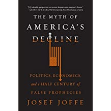The Myth of America's Decline: Politics, Economics, and a Half Century of False Prophesies