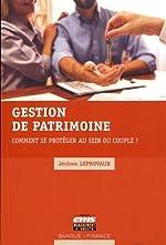 Gestion de patrimoine - Comment se protéger au sein du couple ? de Jérôme Leprovaux
