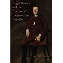 Roger Sherman and the Creation of the American Republic by Mark David Hall (2015-01-01)