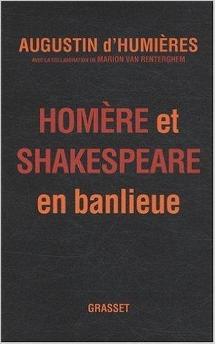 Homère et Shakespeare en banlieue de Augustin d' Humieres,Marion Van Renterghem ( 9 septembre 2009 )