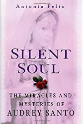 Silent Soul: The Miracles And Mysteries Of Audrey Santo by Antonia Felix (2001-04-21)